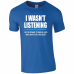 I wasn't Listening Sarcastic Novelty T-Shirt