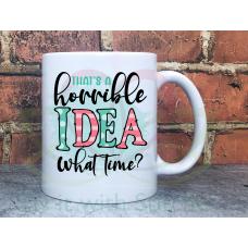 Thats a horrible idea.... What time? Sarcastic Joke Adult named 11oz Personalised Mug Gift