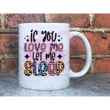 If you love me let me sleep Joke Adult named 11oz Personalised Mug Gift
