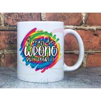 I may be wrong Sarcastic Joke Adult named 11oz Personalised Mug Gift